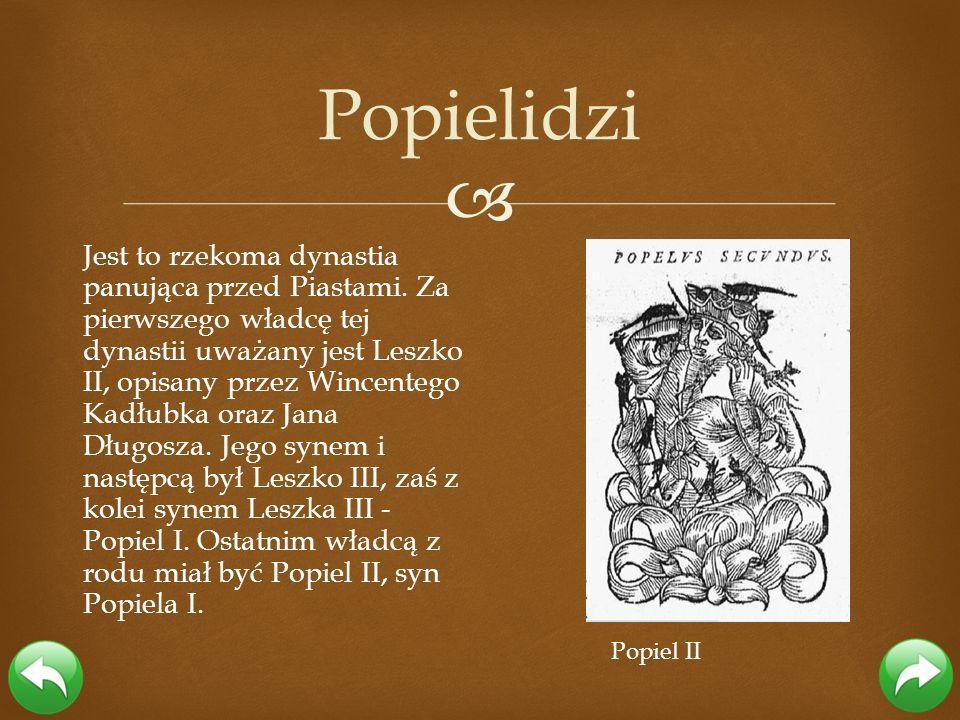 Jest to rzekoma dynastia panująca przed Piastami. Za pierwszego władcę tej dynastii uważany jest Leszko II, opisany przez Wincentego Kadłubka oraz Jan