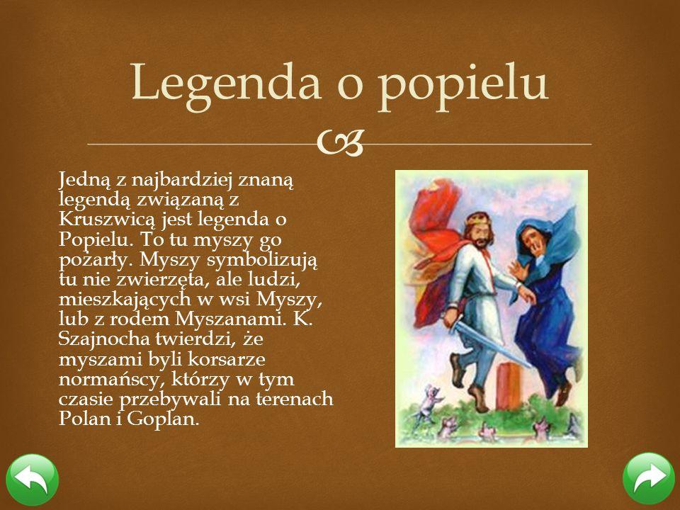 Jedną z najbardziej znaną legendą związaną z Kruszwicą jest legenda o Popielu. To tu myszy go pożarły. Myszy symbolizują tu nie zwierzęta, ale ludzi,