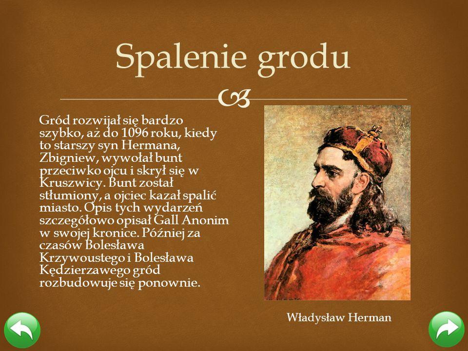 Gród rozwijał się bardzo szybko, aż do 1096 roku, kiedy to starszy syn Hermana, Zbigniew, wywołał bunt przeciwko ojcu i skrył się w Kruszwicy. Bunt zo