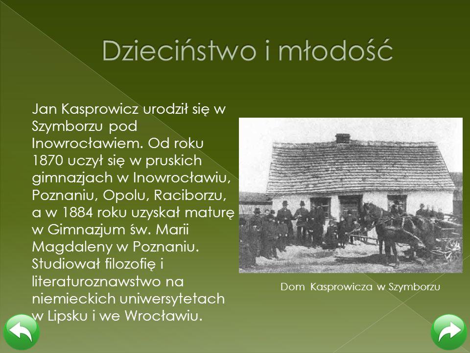 Jan Kasprowicz urodził się w Szymborzu pod Inowrocławiem. Od roku 1870 uczył się w pruskich gimnazjach w Inowrocławiu, Poznaniu, Opolu, Raciborzu, a w