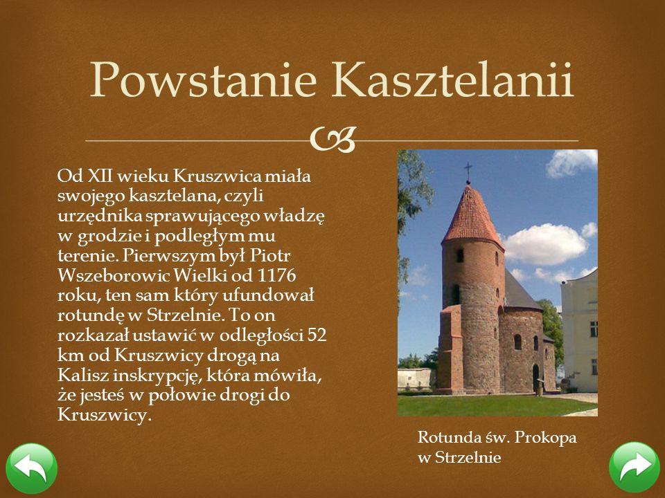 Od XII wieku Kruszwica miała swojego kasztelana, czyli urzędnika sprawującego władzę w grodzie i podległym mu terenie. Pierwszym był Piotr Wszeborowic