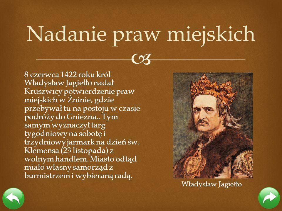 8 czerwca 1422 roku król Władysław Jagiełło nadał Kruszwicy potwierdzenie praw miejskich w Żninie, gdzie przebywał tu na postoju w czasie podróży do G