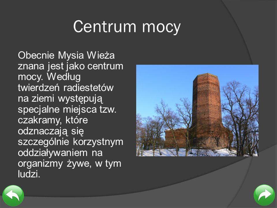 Centrum mocy Obecnie Mysia Wieża znana jest jako centrum mocy. Według twierdzeń radiestetów na ziemi występują specjalne miejsca tzw. czakramy, które