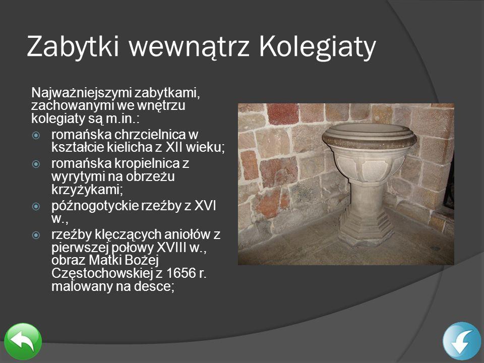 Zabytki wewnątrz Kolegiaty Najważniejszymi zabytkami, zachowanymi we wnętrzu kolegiaty są m.in.: romańska chrzcielnica w kształcie kielicha z XII wiek