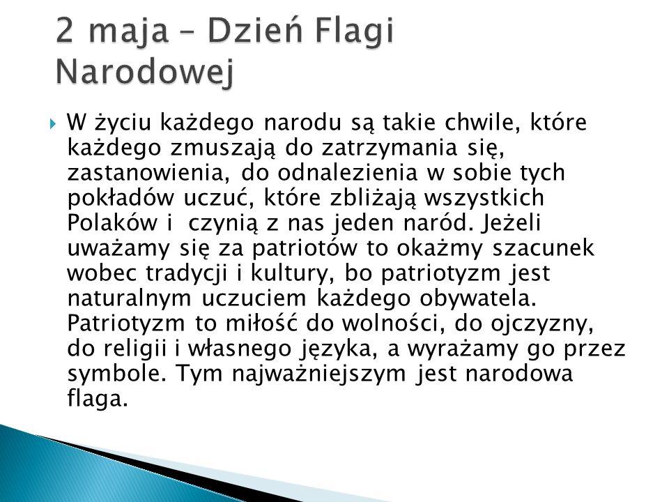 2 maja obchodzimy Dzień Flagi Rzeczypospolitej.Jest to święto stosunkowo młode.