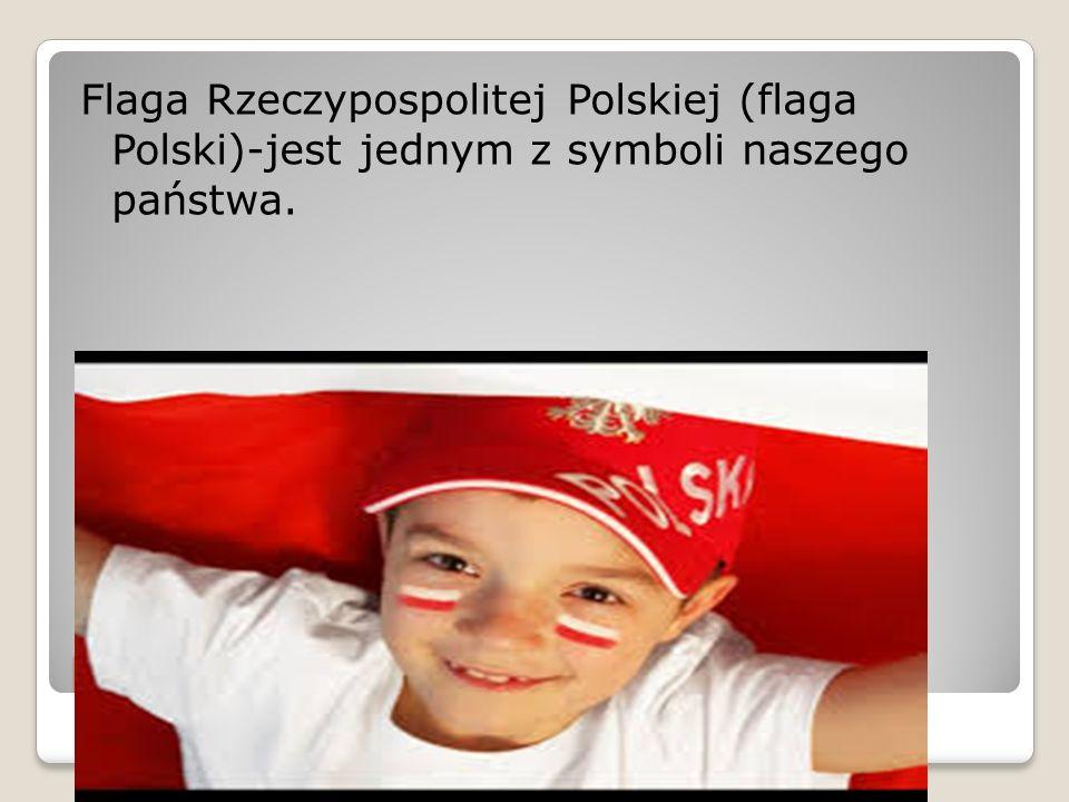 Flaga Rzeczypospolitej Polskiej Flaga Rzeczypospolitej Polskiej (flaga Polski)-jest jednym z symboli naszego państwa.