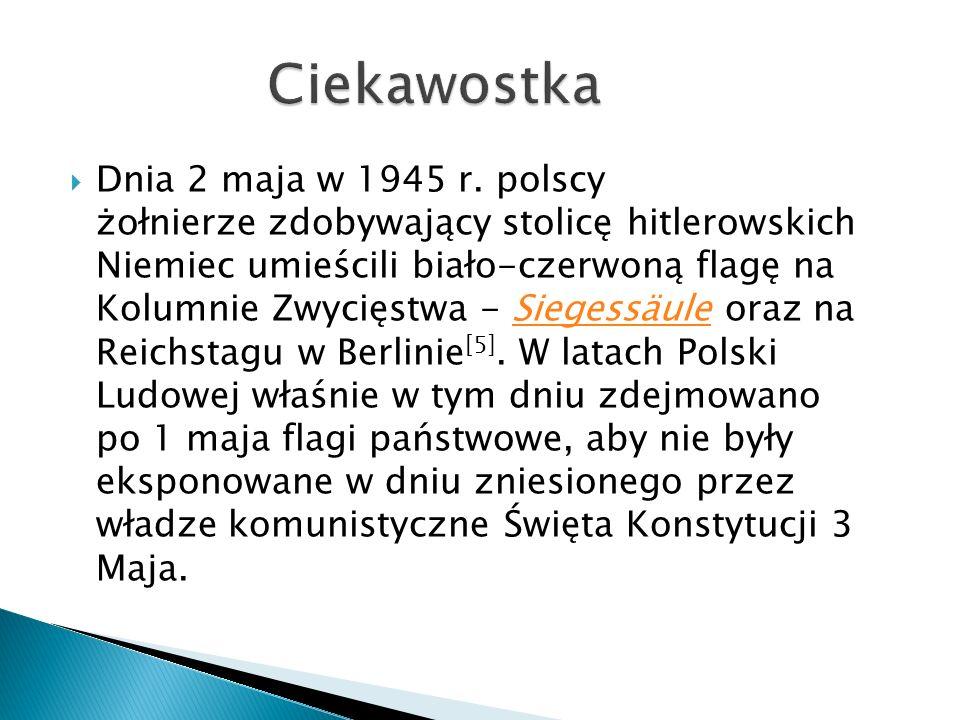 Dnia 2 maja w 1945 r. polscy żołnierze zdobywający stolicę hitlerowskich Niemiec umieścili biało-czerwoną flagę na Kolumnie Zwycięstwa - Siegessäule o