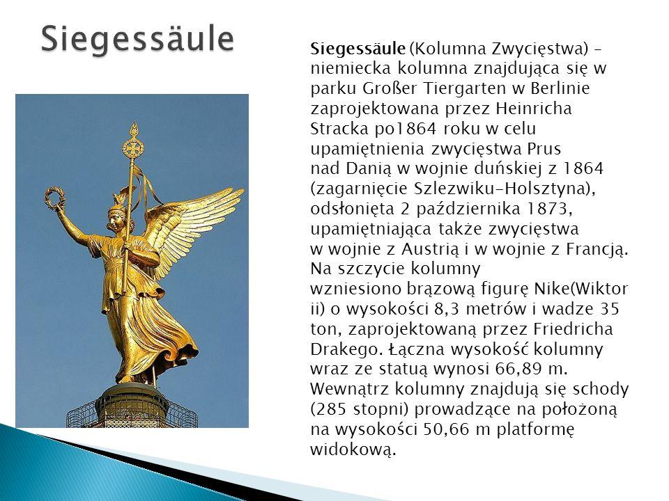 Siegessäule (Kolumna Zwycięstwa) – niemiecka kolumna znajdująca się w parku Großer Tiergarten w Berlinie zaprojektowana przez Heinricha Stracka po1864
