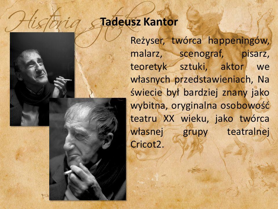 Tadeusz Kantor Reżyser, twórca happeningów, malarz, scenograf, pisarz, teoretyk sztuki, aktor we własnych przedstawieniach, Na świecie był bardziej zn