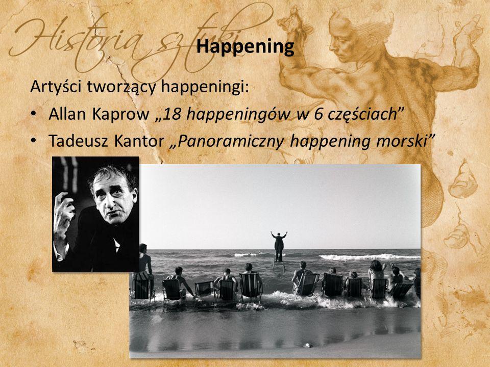 Happening Artyści tworzący happeningi: Allan Kaprow 18 happeningów w 6 częściach Tadeusz Kantor Panoramiczny happening morski