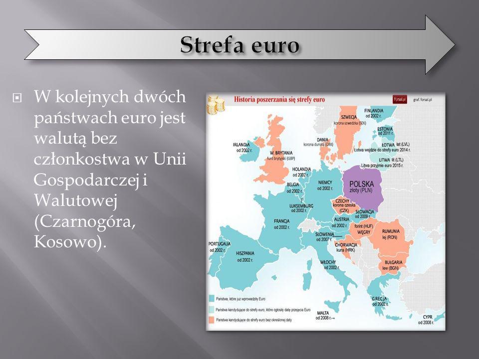 W kolejnych dwóch państwach euro jest walutą bez członkostwa w Unii Gospodarczej i Walutowej (Czarnogóra, Kosowo).