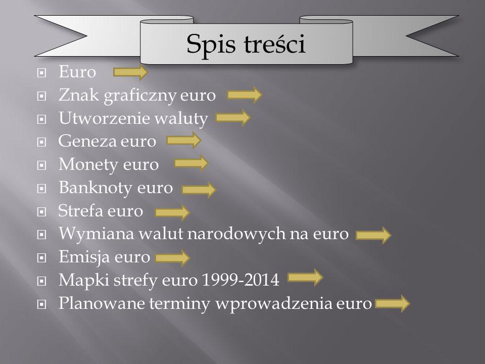 Euro Znak graficzny euro Utworzenie waluty Geneza euro Monety euro Banknoty euro Strefa euro Wymiana walut narodowych na euro Emisja euro Mapki strefy
