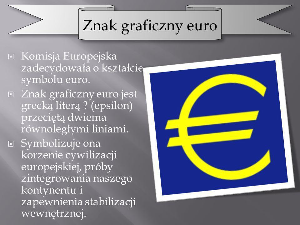 Komisja Europejska zadecydowała o kształcie symbolu euro. Znak graficzny euro jest grecką literą ? (epsilon) przeciętą dwiema równoległymi liniami. Sy