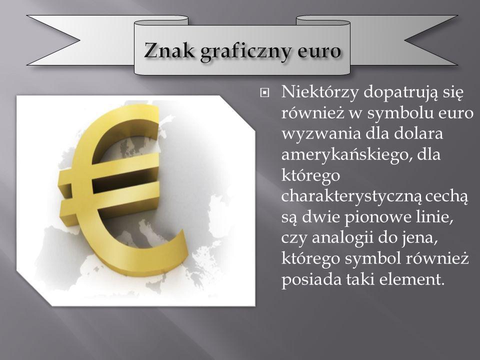Niektórzy dopatrują się również w symbolu euro wyzwania dla dolara amerykańskiego, dla którego charakterystyczną cechą są dwie pionowe linie, czy anal