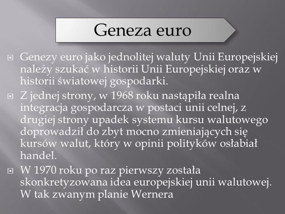 Genezy euro jako jednolitej waluty Unii Europejskiej należy szukać w historii Unii Europejskiej oraz w historii światowej gospodarki. Z jednej strony,