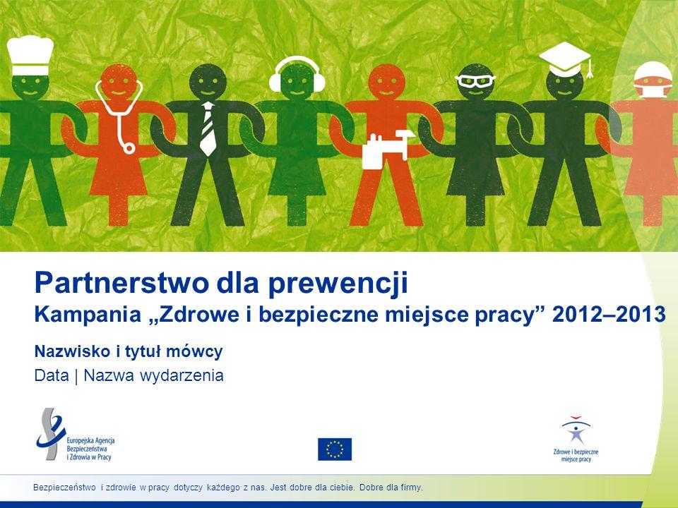 Partnerstwo dla prewencji Kampania Zdrowe i bezpieczne miejsce pracy 2012–2013 Nazwisko i tytuł mówcy Data | Nazwa wydarzenia Bezpieczeństwo i zdrowie