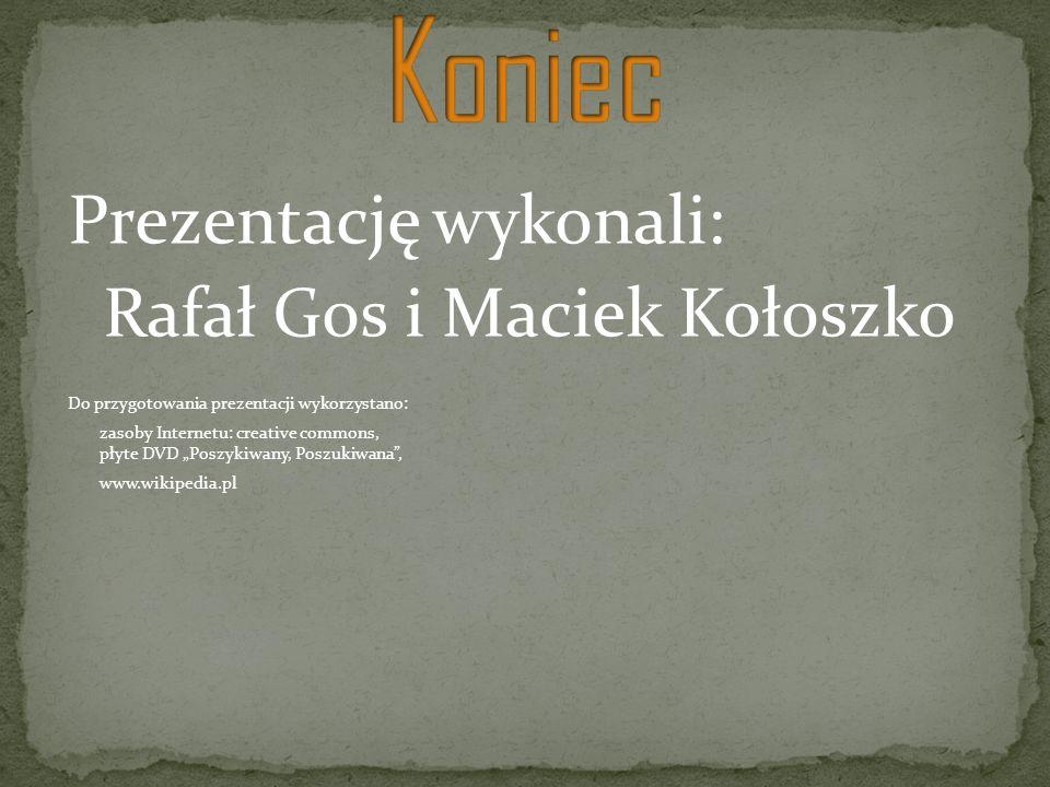 Prezentację wykonali: Rafał Gos i Maciek Kołoszko Do przygotowania prezentacji wykorzystano: zasoby Internetu: creative commons, płyte DVD Poszykiwany, Poszukiwana, www.wikipedia.pl