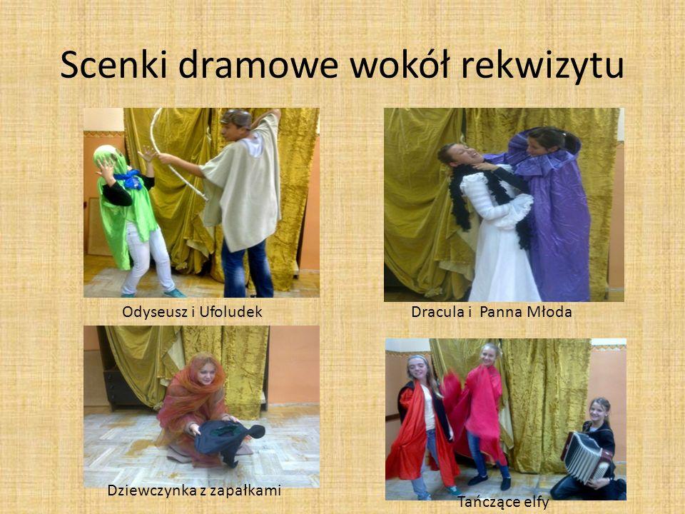 Scenki dramowe wokół rekwizytu Odyseusz i Ufoludek Dracula i Panna Młoda Dziewczynka z zapałkami Tańczące elfy