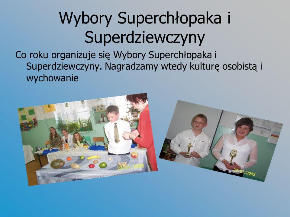 Wybory Superchłopaka i Superdziewczyny Co roku organizuje się Wybory Superchłopaka i Superdziewczyny. Nagradzamy wtedy kulturę osobistą i wychowanie