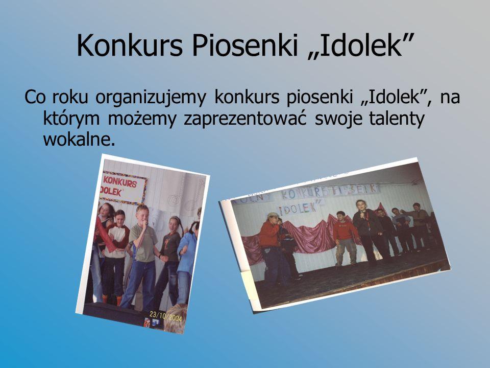 Konkurs Piosenki Idolek Co roku organizujemy konkurs piosenki Idolek, na którym możemy zaprezentować swoje talenty wokalne.