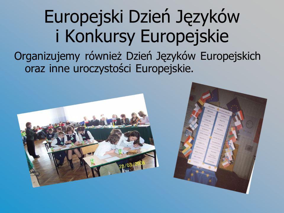 Europejski Dzień Języków i Konkursy Europejskie Organizujemy również Dzień Języków Europejskich oraz inne uroczystości Europejskie.