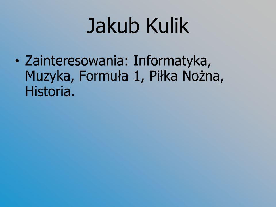 Damian Truszkiewicz Zainteresowania: Informatyka, Literatura, Muzyka, Historia.