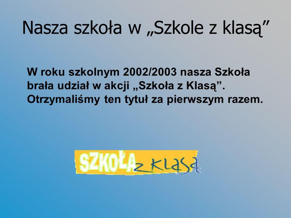 Nasza szkoła w Szkole z klasą W roku szkolnym 2002/2003 nasza Szkoła brała udział w akcji Szkoła z Klasą. Otrzymaliśmy ten tytuł za pierwszym razem.