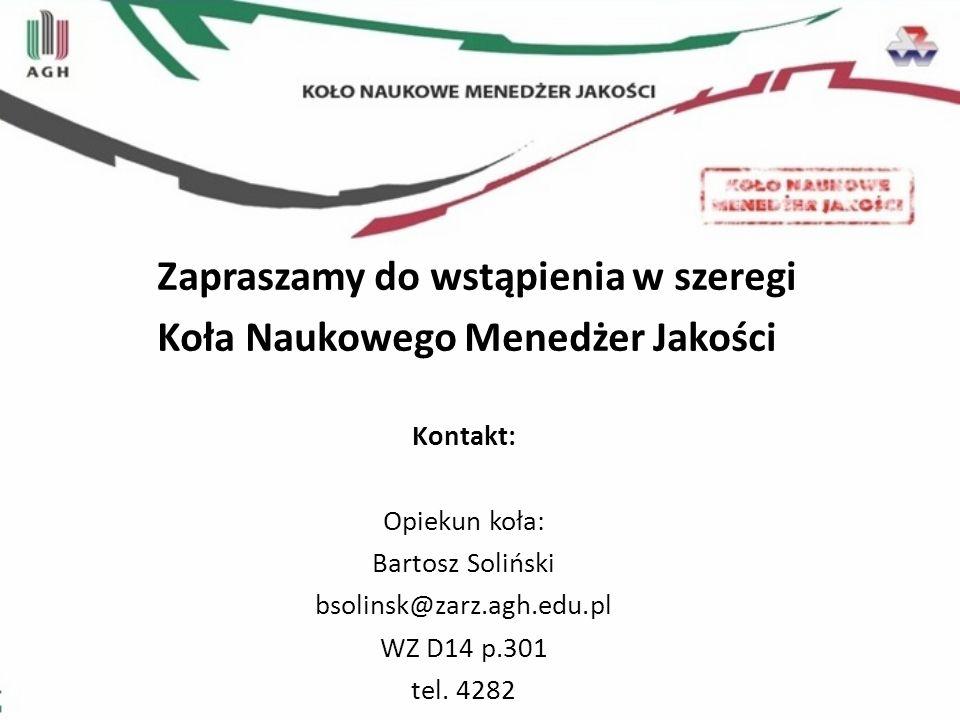Zapraszamy do wstąpienia w szeregi Koła Naukowego Menedżer Jakości Kontakt: Opiekun koła: Bartosz Soliński bsolinsk@zarz.agh.edu.pl WZ D14 p.301 tel.