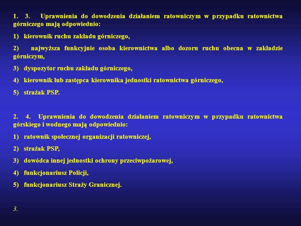 1. 3. Uprawnienia do dowodzenia działaniem ratowniczym w przypadku ratownictwa górniczego mają odpowiednio: 1) kierownik ruchu zakładu górniczego, 2)
