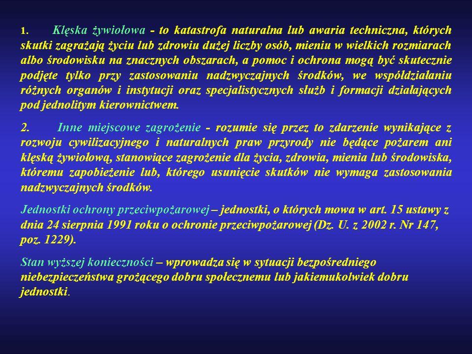 1. Klęska żywiołowa - to katastrofa naturalna lub awaria techniczna, których skutki zagrażają życiu lub zdrowiu dużej liczby osób, mieniu w wielkich r