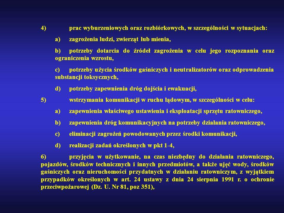 4) prac wyburzeniowych oraz rozbiórkowych, w szczególności w sytuacjach: a) zagrożenia ludzi, zwierząt lub mienia, b) potrzeby dotarcia do źródeł zagr