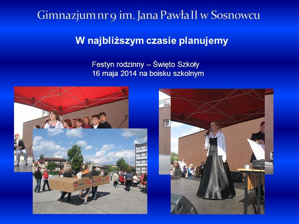 Festyn rodzinny – Święto Szkoły 16 maja 2014 na boisku szkolnym W najbliższym czasie planujemy