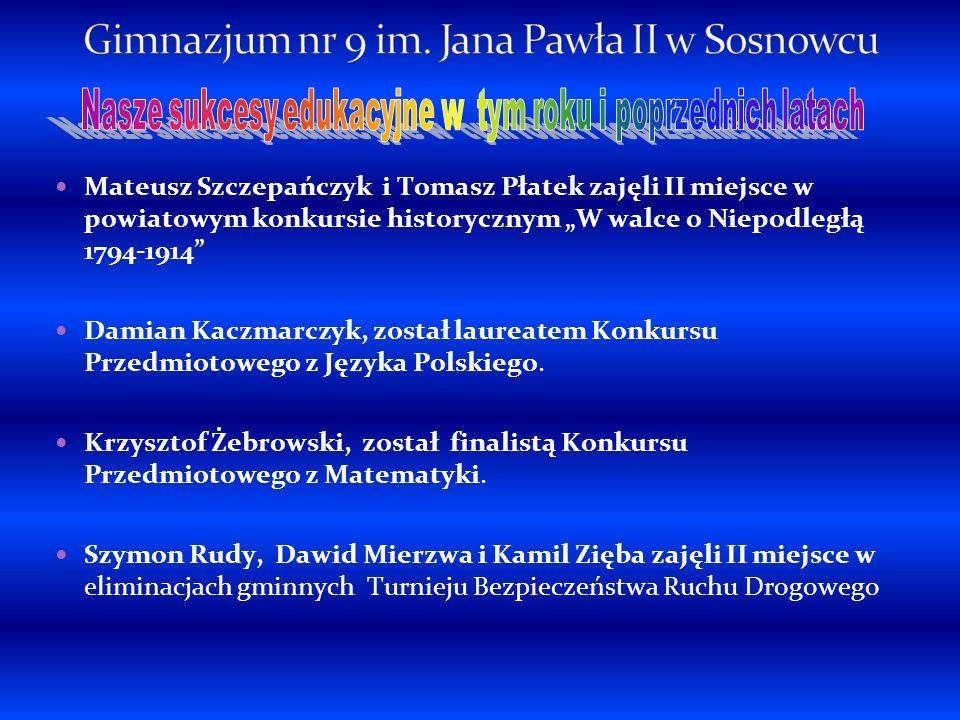 Mateusz Szczepańczyk i Tomasz Płatek zajęli II miejsce w powiatowym konkursie historycznym W walce o Niepodległą 1794-1914 Damian Kaczmarczyk, został