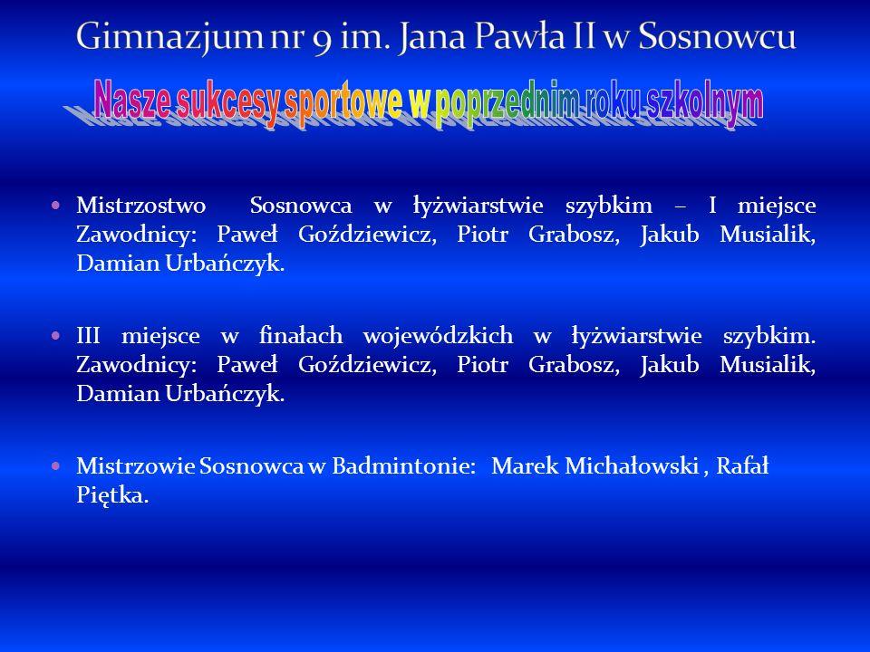 Mistrzostwo Sosnowca w łyżwiarstwie szybkim – I miejsce Zawodnicy: Paweł Goździewicz, Piotr Grabosz, Jakub Musialik, Damian Urbańczyk. III miejsce w f