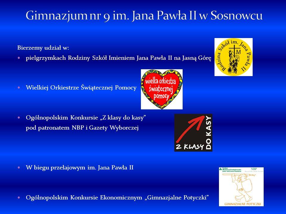 Bierzemy udział w: pielgrzymkach Rodziny Szkół Imieniem Jana Pawła II na Jasną Górę Wielkiej Orkiestrze Świątecznej Pomocy Ogólnopolskim Konkursie Z k