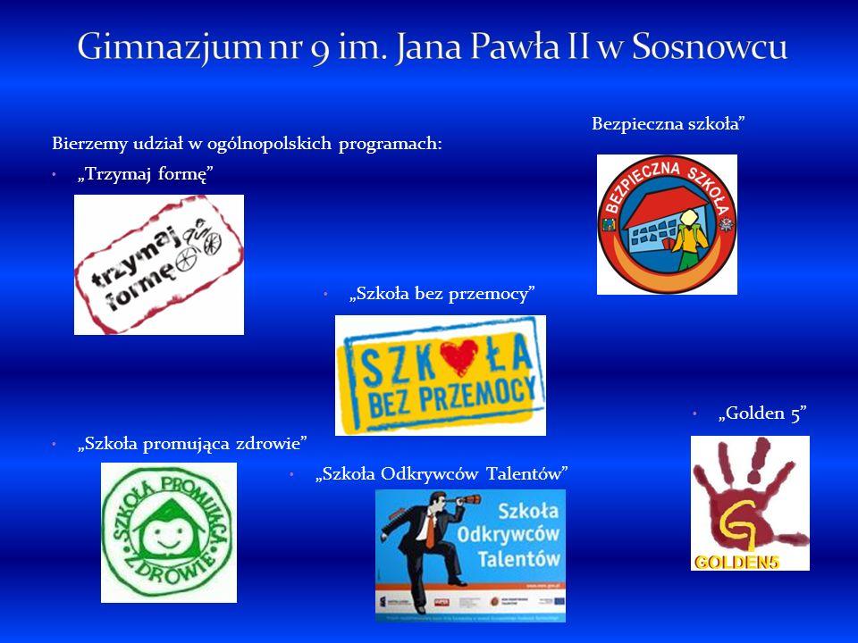 Bierzemy udział w ogólnopolskich programach: Trzymaj formę Szkoła bez przemocy Golden 5 Szkoła promująca zdrowie Szkoła Odkrywców Talentów Bezpieczna