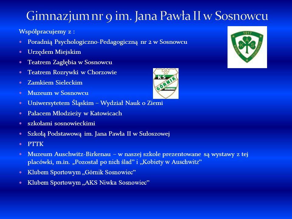 Współpracujemy z : Poradnią Psychologiczno-Pedagogiczną nr 2 w Sosnowcu Urzędem Miejskim Teatrem Zagłębia w Sosnowcu Teatrem Rozrywki w Chorzowie Zamk