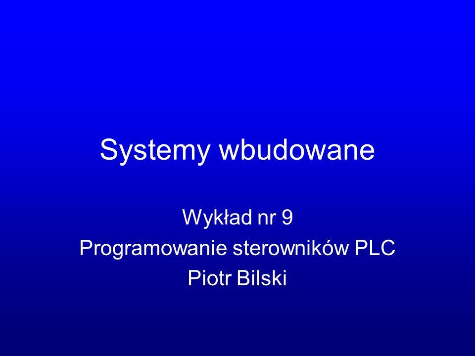 Systemy wbudowane Wykład nr 9 Programowanie sterowników PLC Piotr Bilski