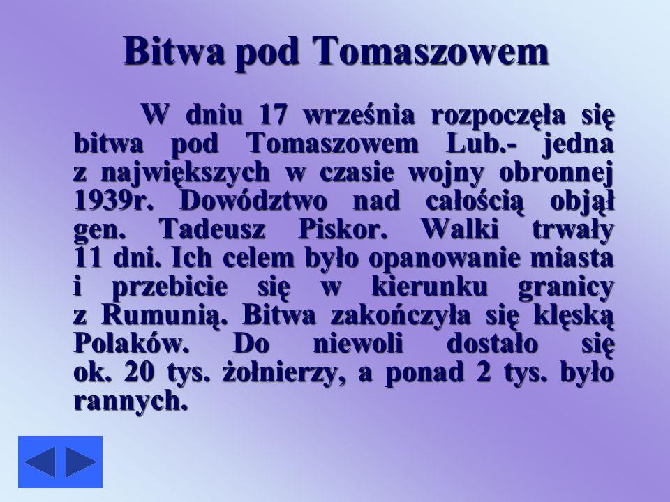Bitwa pod Tomaszowem W dniu 17 września rozpoczęła się bitwa pod Tomaszowem Lub.- jedna z największych w czasie wojny obronnej 1939r.