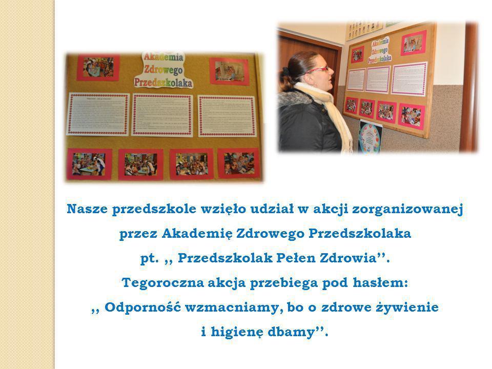 Nasze przedszkole wzięło udział w akcji zorganizowanej przez Akademię Zdrowego Przedszkolaka pt.,, Przedszkolak Pełen Zdrowia. Tegoroczna akcja przebi