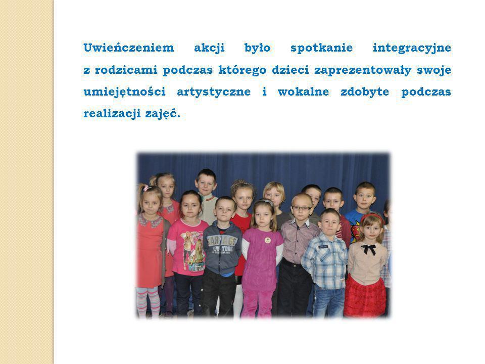 Uwieńczeniem akcji było spotkanie integracyjne z rodzicami podczas którego dzieci zaprezentowały swoje umiejętności artystyczne i wokalne zdobyte podc