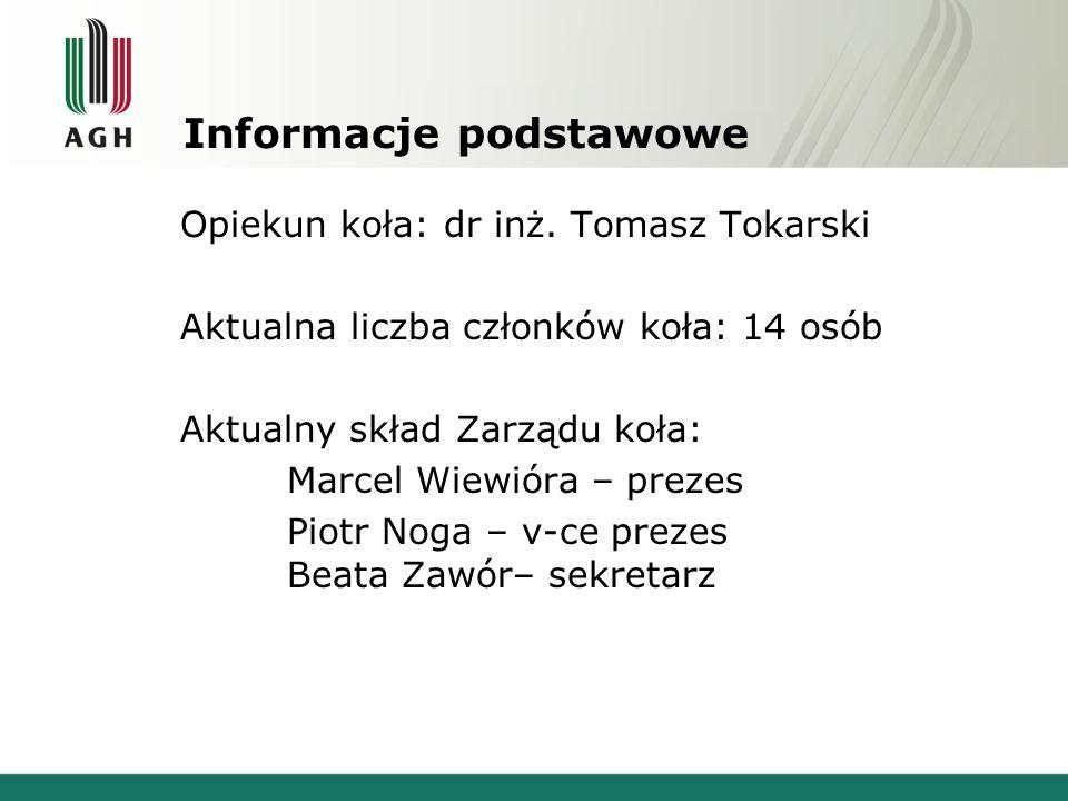 Informacje podstawowe Opiekun koła: dr inż. Tomasz Tokarski Aktualna liczba członków koła: 14 osób Aktualny skład Zarządu koła: Marcel Wiewióra – prez