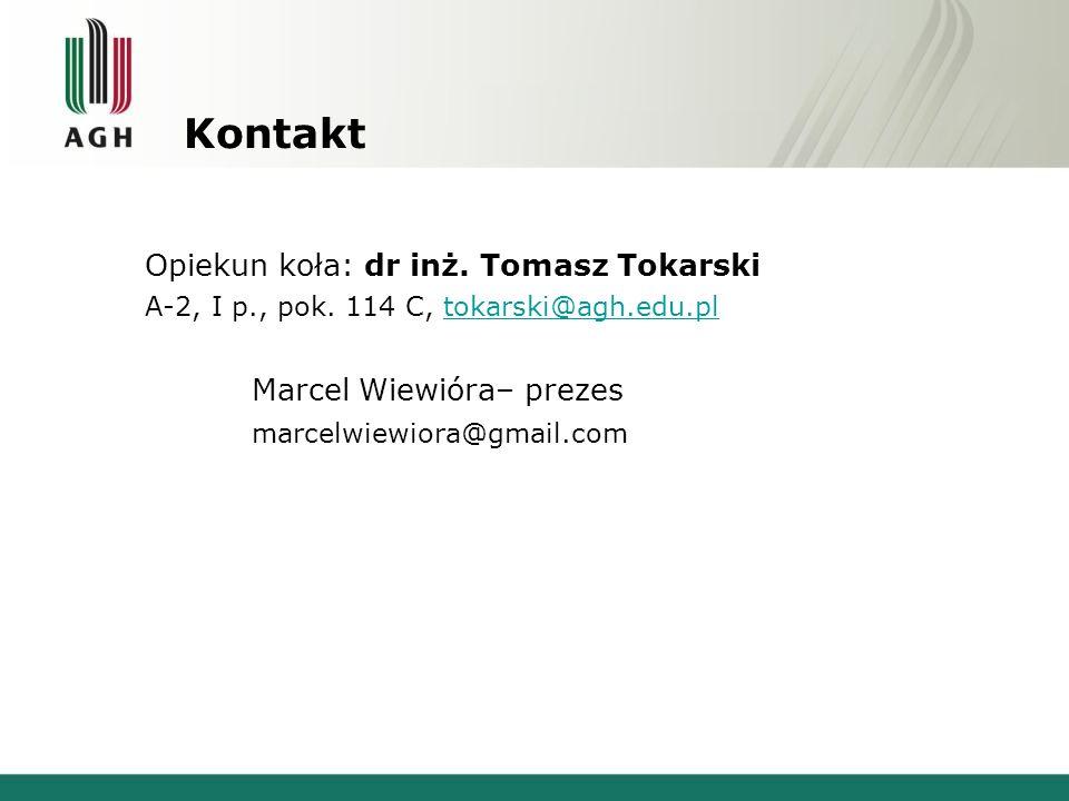 Kontakt Opiekun koła: dr inż. Tomasz Tokarski A-2, I p., pok. 114 C, tokarski@agh.edu.pltokarski@agh.edu.pl Marcel Wiewióra– prezes marcelwiewiora@gma