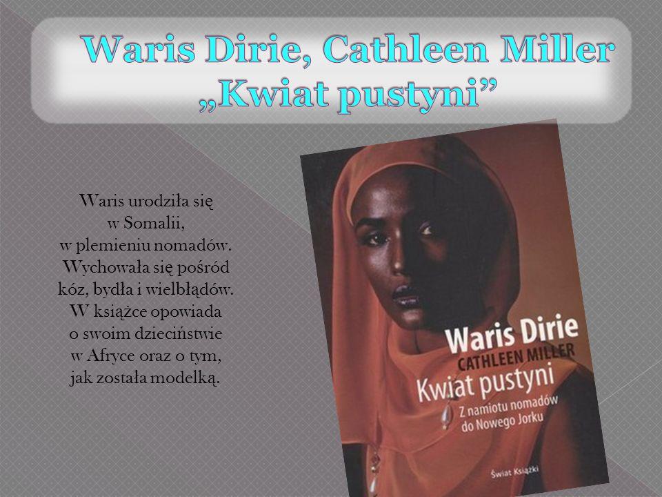 Waris urodzi ł a si ę w Somalii, w plemieniu nomadów. Wychowa ł a si ę po ś ród kóz, byd ł a i wielb łą dów. W ksi ąż ce opowiada o swoim dzieci ń stw