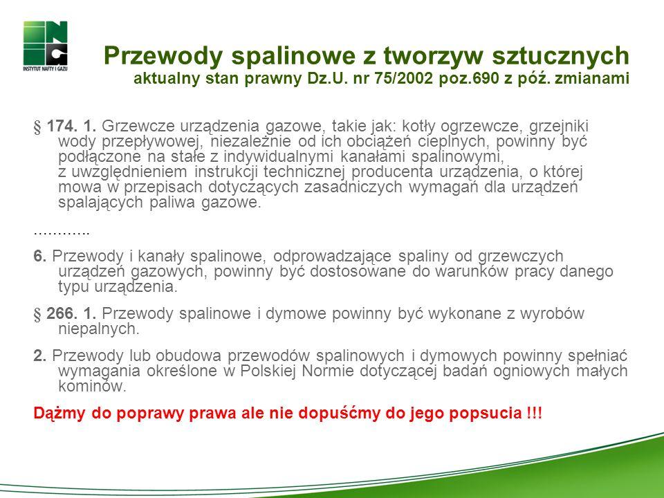 Przewody spalinowe z tworzyw sztucznych aktualny stan prawny Dz.U. nr 75/2002 poz.690 z póź. zmianami § 174. 1. Grzewcze urządzenia gazowe, takie jak:
