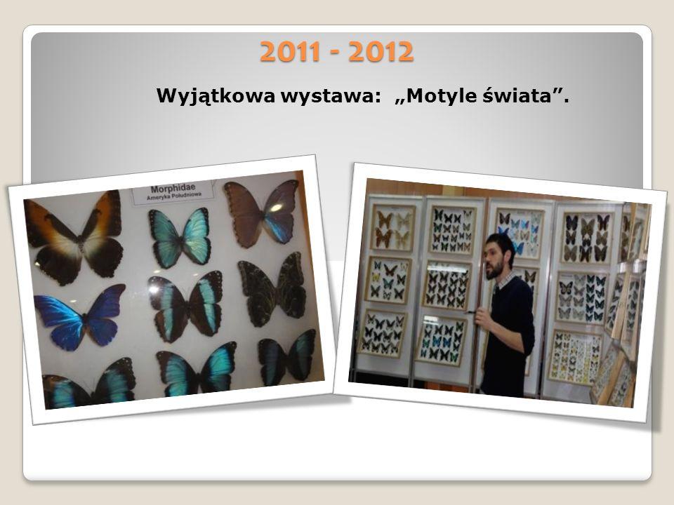 2011 - 2012 Wyjątkowa wystawa: Motyle świata.