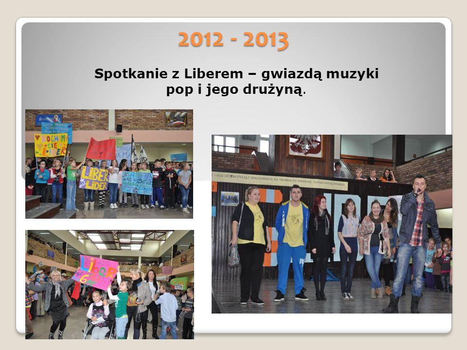2012 - 2013 Spotkanie z Liberem – gwiazdą muzyki pop i jego drużyną.