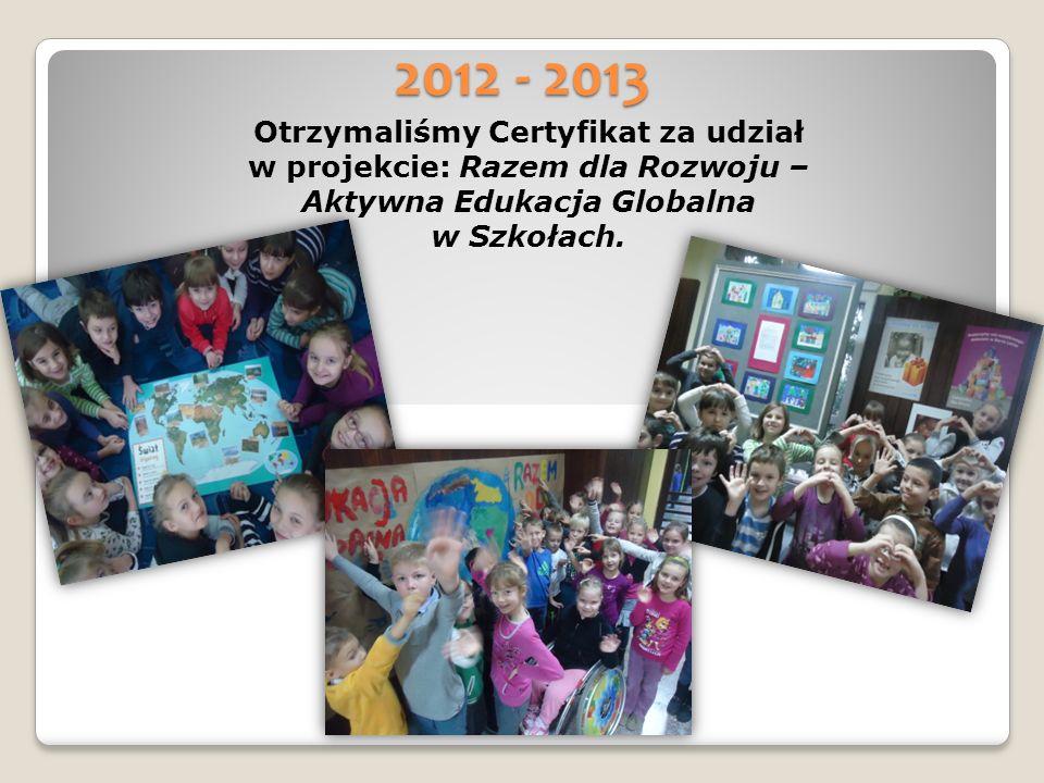 2012 - 2013 Otrzymaliśmy Certyfikat za udział w projekcie: Razem dla Rozwoju – Aktywna Edukacja Globalna w Szkołach.