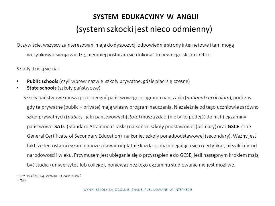 SYSTEM EDUKACYJNY W ANGLII (system szkocki jest nieco odmienny) Oczywiście, wszyscy zainteresowani maja do dyspozycji odpowiednie strony internetowe i