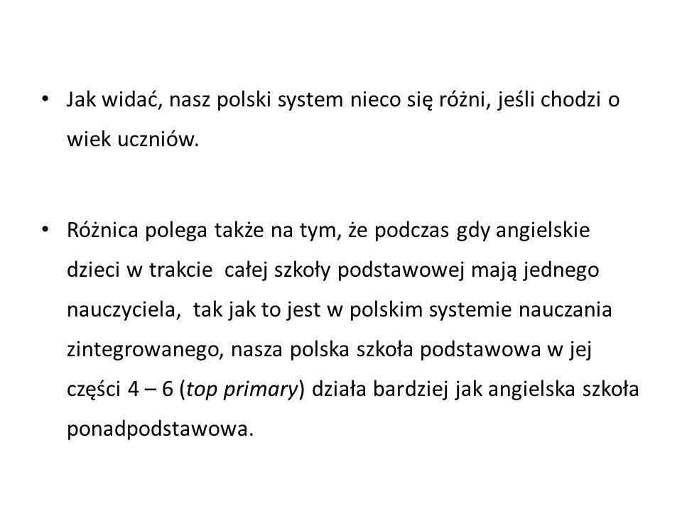 Różnica polega także na tym, że podczas gdy angielskie dzieci w trakcie całej szkoły podstawowej mają jednego nauczyciela, tak jak to jest w polskim s